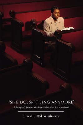 """She Doesn't Sing Anymore"": A Daughter's Journey with Her Mother Who Has Alzheimer's (Paperback)"