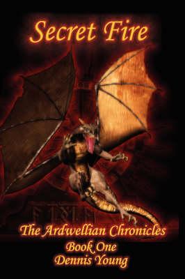 Secret Fire: The Ardwellian Chronicles (Paperback)