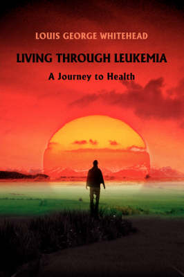 Living Through Leukemia: A Journey to Health (Paperback)