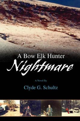 A Bow Elk Hunter Nightmare (Paperback)