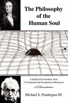 The Philosophy of the Human Soul: A Radical Postmodern View of Corporeal and Incorporeal Substances (Paperback)