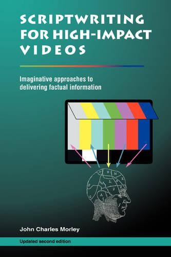 Scriptwriting for High-Impact Videos: Imaginative Approaches to Delivering Factual Information (Paperback)