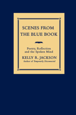 Scenes from the Blue Book: Poetry, Reflection and the Spoken Mind (Paperback)