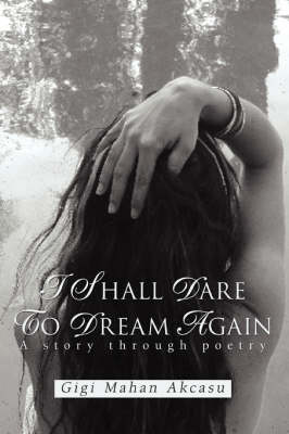 I Shall Dare to Dream Again: A Story Through Poetry (Paperback)