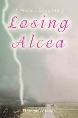 Losing Alcea: A Modern Love Story (Paperback)
