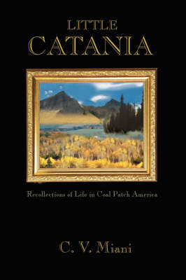 Little Catania: Recollections of Life in Coal Patch America (Paperback)