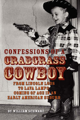 Confessions of a Crabgrass Cowboy: From Lincoln Logs to Lava Lamps: Coming of Age in an Early American Suburb (Paperback)