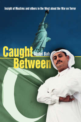 Caught Between: Insight of Muslims and Others in the West about the War on Terror (Paperback)