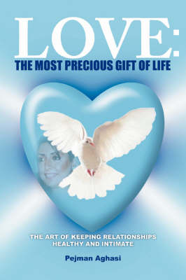 Love: The Most Precious Gift of Life: The Art of Keeping Relationships Healthy and Intimate (Paperback)