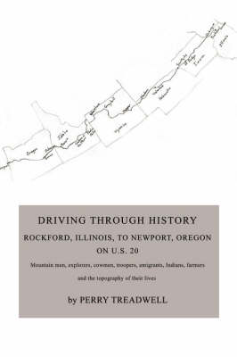 Driving Through History: Rockford, Illinois, to Newport, Oregon on U.S. 20 (Paperback)