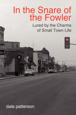 In the Snare of the Fowler: Lured by the Charms of Small Town Life (Paperback)