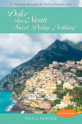 Dolce Far Niente: Sweet Doing Nothing: A Journey Through the Italian Countryside (Paperback)