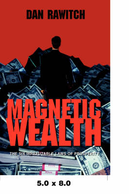 Magnetic Wealth: The Six Irrefutable Laws of Prosperity (Paperback)