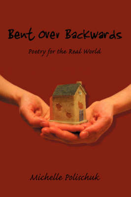 Bent Over Backwards: Poetry for the Real World (Paperback)