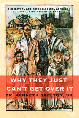 Why They Just Can't Get Over It: A Spiritual and Psychological Approach to Overcoming Racism in America (Paperback)