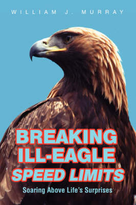 Breaking Ill-Eagle Speed Limits: Soaring Above Life's Surprises (Paperback)