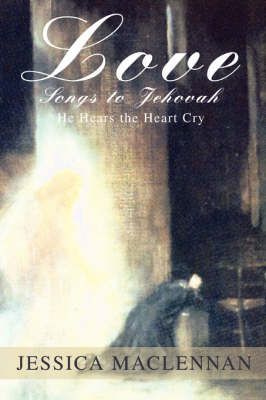 Love Songs to Jehovah: He Hears the Heart Cry (Paperback)