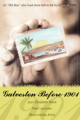 Galveston Before 1901: An Old Man Who Lived There Before the Hurricane of 1900 (Paperback)