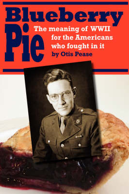 Blueberry Pie: The Meaning of WWII for the Americans Who Fought in It (Paperback)