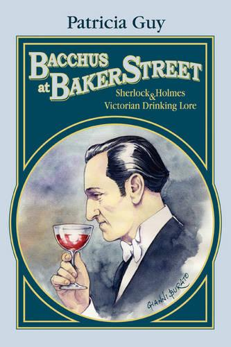 Bacchus at Baker Street: Sherlock Holmes & Victorian Drinking Lore (Paperback)