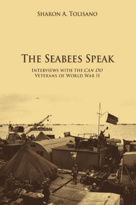 The Seabees Speak: Interviews with the Can Do Veterans of World War II (Paperback)
