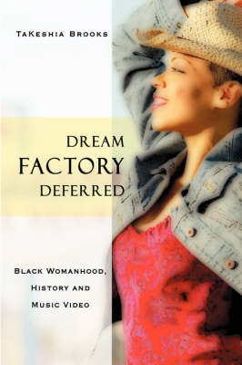 Dream Factory Deferred: Black Womanhood, History and Music Video (Paperback)