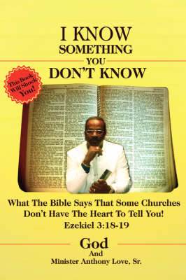 I Know Something You Don't Know: What the Bible Says That Some Churches Don't Have the Heart to Tell You! (Paperback)