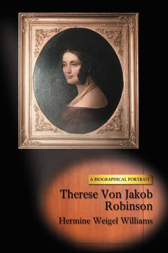 Therese Von Jakob Robinson: A Biographical Portrait (Paperback)