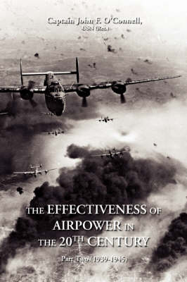 The Effectiveness of Airpower in the 20th Century: Part Two (1939-1945) (Paperback)