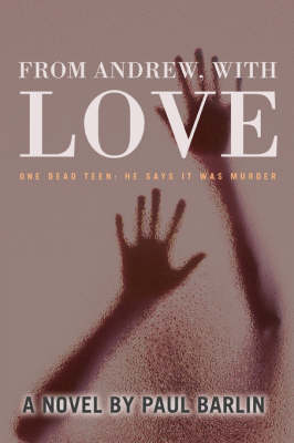 From Andrew, with Love: One Dead Teen: He Says It Was Murder (Paperback)