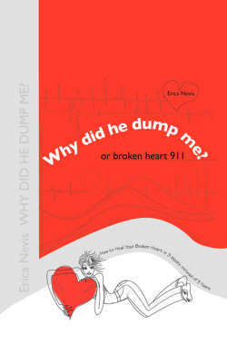 Why Did He Dump Me? or Broken Heart 911: How to Heal Your Broken Heart in 3 Weeks Instead of 3 Years (Paperback)