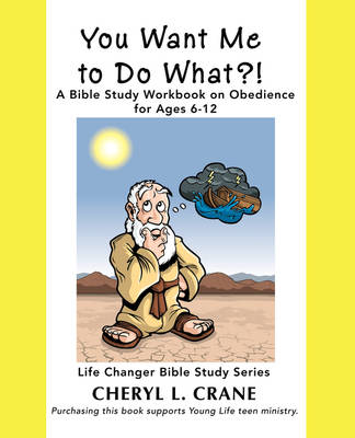You Want Me to Do What?!: A Bible Study Workbook on Obedience for Ages 6-12 (Paperback)