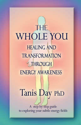 The Whole You: Healing and Transformation Through Energy Awareness (Paperback)
