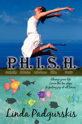 P.H.I.S.H.: Change Your Life. Learn the Ten Steps to Feeling Joy at All Times. (Paperback)