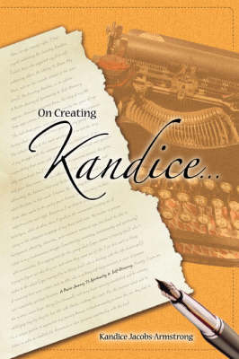 On Creating Kandice: A Poetic Journey to Spirituality & Self-Discovery (Paperback)