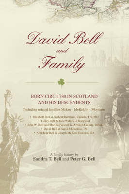 David Bell and Family: Born Circ 1780 in Scotland and His Descendents (Paperback)