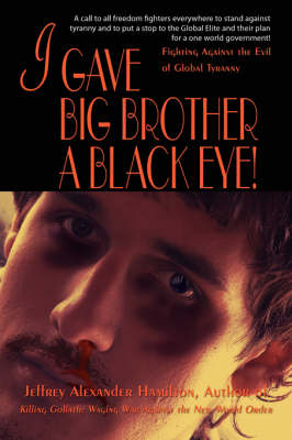 I Gave Big Brother a Black Eye!: Fighting Against the Evil of Global Tyranny (Paperback)