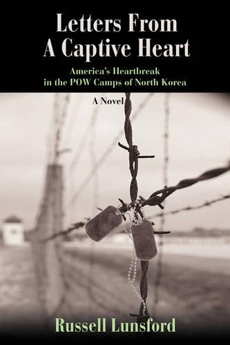 Letters from a Captive Heart: America's Heartbreak in the POW Camps of North Korea (Paperback)