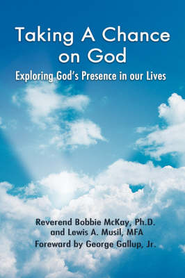 Taking a Chance on God: Exploring God's Presence in Our Lives (Paperback)