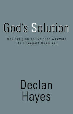 God's Solution: Why Religion Not Science Answers Life's Deepest Questions (Paperback)