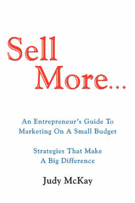Sell More: An Entrepreneur's Guide to Marketing on a Small Budget Strategies That Make a Big Difference (Paperback)