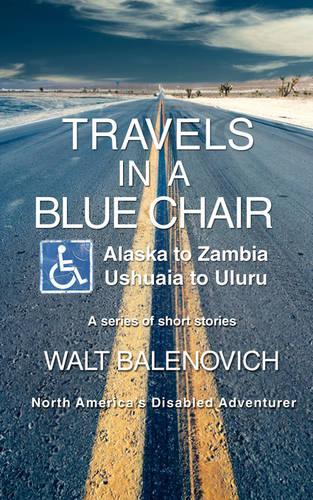 Travels in a Blue Chair: Alaska to Zambiaushuaia to Uluru (Paperback)