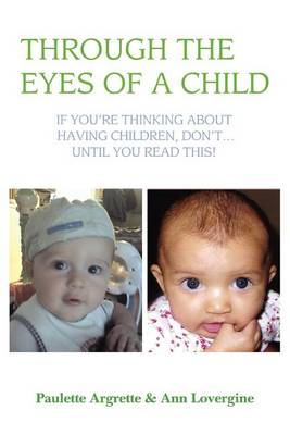 Through the Eyes of a Child: If You're Thinking about Having Children, Don't . Until You Read This! (Paperback)