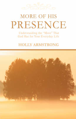 More of His Presence: Understanding the More That God Has for Your Everyday Life (Paperback)