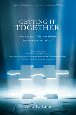 Getting It Together: The Easy-To-Follow Guide for Effective Living (Paperback)