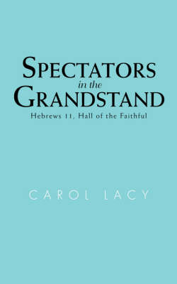 Spectators in the Grandstand: Hebrews 11, Hall of the Faithful (Paperback)