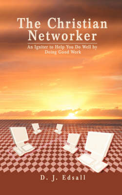 The Christian Networker: An Igniter to Help You Do Well by Doing Good Work (Paperback)