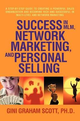 Success in MLM, Network Marketing, and Personal Selling: A Step-By-Step Guide to Creating a Powerful Sales Organization and Becoming Rich and Successf (Paperback)