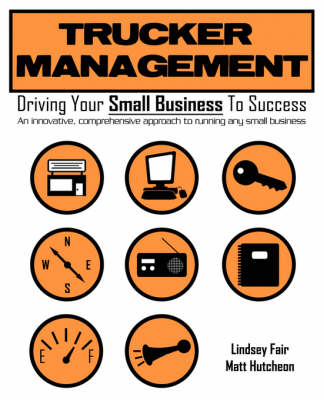 Trucker Management: Driving Your Small Business to Success (Paperback)
