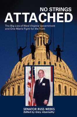 No Strings Attached: The Big Lies of West Virginia Government and One Man's Fight for the Truth (Paperback)